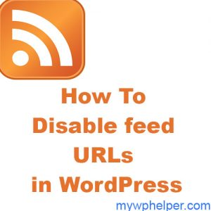 2 Ways for Disable RSS feed URLs in WordPress