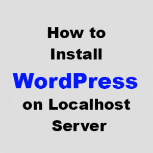 How to Install WordPress on Localhost Server Step by Step