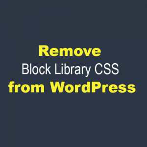 How to Remove Block Library CSS File from WordPress
