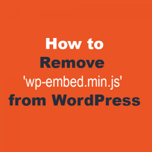 Remove Loading 'wp-embed.min.js' on your WP site