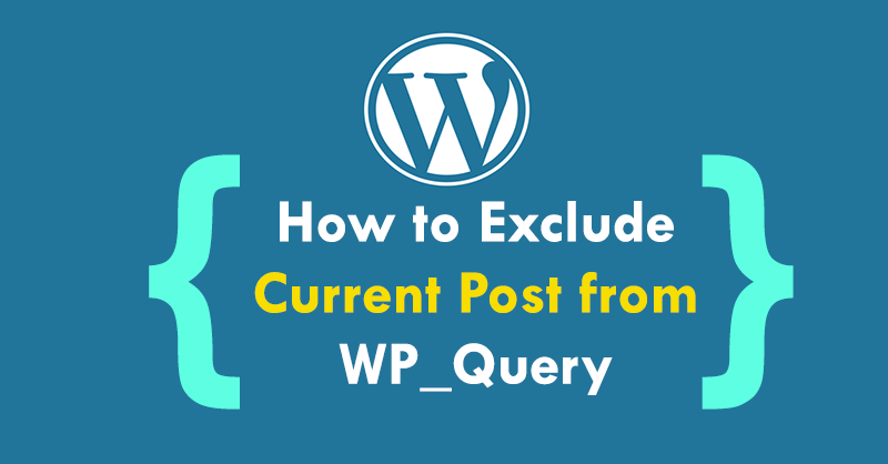 How To Exclude Current Post From WP_Query In WordPress Recent List
